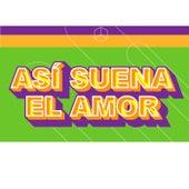 Así Suena el Amor by Various Artists
