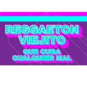 Reggaeton Viejito Que Cura Cualquier Mal de Various Artists