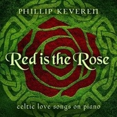 Red Is the Rose: Celtic Love Songs on Piano by Phillip Keveren