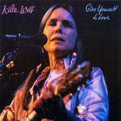 Give Yourself to Love (Live) de Kate Wolf