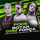 Pode Botar Com Força by Mc Matias & Pop Na Batida (Remixer)