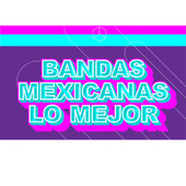 Bandas Mexicanas Lo Mejor by Various Artists