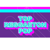 Top Reggaeton Pop de Various Artists