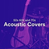 50s 60s and 70s Acoustic Covers by Various Artists