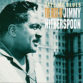 Jazz Me Blues: The Best Of Jimmy Witherspoon de Jimmy Witherspoon