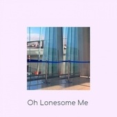 Oh Lonesome Me by Various Artists