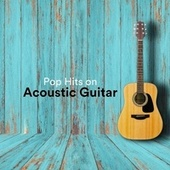 Pop Hits on Acoustic Guitar by Various Artists