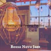 Feelings for Feeling Positive by Bossa Nova Jazz