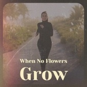 When No Flowers Grow by Various Artists