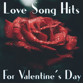 Love Song Hits For Valentine's Day by Various Artists