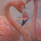 I Love You Still by Various Artists