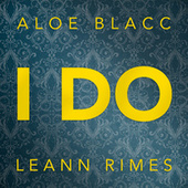 I Do (ft. LeAnn Rimes) by Aloe Blacc