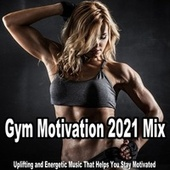 Gym Motivation 2021 Mix (Uplifting and Energetic Music That Helps You Stay Motivated) (The Best 2021 Music for Aerobics, Pumpin' Cardio Power, Crossfit, Exercise, Steps, Barré, Routine, Curves, Sculpting, Abs, Butt, Lean, Twerk, Slim Down Fitness Workout) de Gym Motivation DJ Team