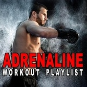Adrenaline Workout Playlist (The Ultimate Uptempo Playlist to Pump up the Motivation to the Max) by Various Artists