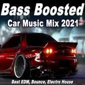 Bass Boosted Car Music Mix 2021 (Best EDM, Bounce, Electro House) von Various Artists