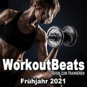 Workoutbeats - Musik Zum Trainieren (Frühjahr 2021) [Die Beste Musik Für Aerobics, Pumpin' Cardio Power, Crossfit, Plyo, Exercise, Steps, Piyo, Barré, Routine, Curves, Sculpting, Abs, Butt, Lean, Twerk, Slim Down Fitness Workout] von Various Artists