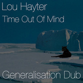 Time Out of Mind (Generalisation Dub) de Lou Hayter