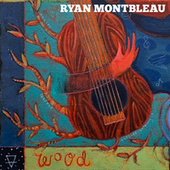 Wood by Ryan Montbleau Band