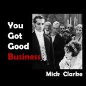 You Got Good Business de Mick Clarke
