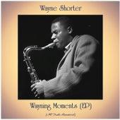Wayning Moments (EP) (All Tracks Remastered) von Wayne Shorter
