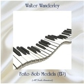 Feito Sob Medida (EP) (All Tracks Remastered) von Walter Wanderley