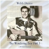 The Wondering Boy Part 1 (All Tracks Remastered) by Webb Pierce