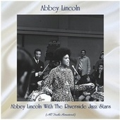 Abbey Lincoln With The Riverside Jazz Stars (All Tracks Remastered) de Abbey Lincoln