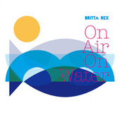 On Air On Water by Britta Rex