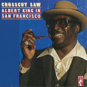 Crosscut Saw: Albert King In San Francisco by Albert King