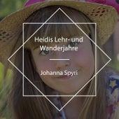 Heidis Lehr- Und Wanderjahre de Stephanie König