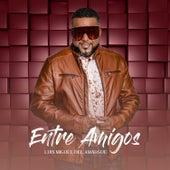 Entre Amigos by Luis Miguel del Amargue