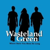 Where Have You Been so Long von Wasteland Green