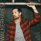 I Hope You Miss Me by Walker Hayes