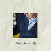 Please Forgive Me de Various Artists