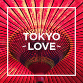 TOKYO  - LOVE - by Various Artists