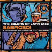 The Colors Of Latin Jazz:  Sabroso! von Various Artists