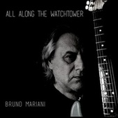 All Along the Watchtower by Bruno Mariani