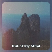 Out of My Mind by Various Artists