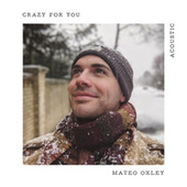 Crazy for You (Acoustic) by Mateo Oxley