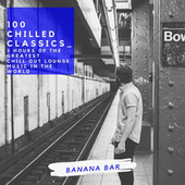 100 CHILLED CLASSICS_( 3 HOURS OF THE GREATEST CHILL OUT LOUNGE MUSIC IN THE WORLD) (feat. Francesco Digilio & STEVE JOR_EL) by Banana Bar