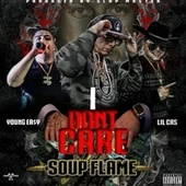 I Dont  Care by Soup Flame