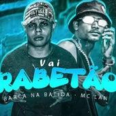 Vai Rabetão (feat. MC Lan) (Brega Funk) by Barca Na Batida