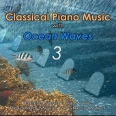 Classical Piano Music with Ocean Waves 3: Deep Sleeping Music, Relaxing Music for Stress Relief by Piano Music DEA Channel