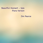 Beautiful Moment (Solo Piano Version) by Jim Pearce