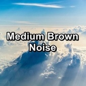 Medium Brown Noise by Sleep Sound Library