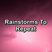 Rainstorms To Repeat by Rainy Mood