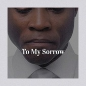 To My Sorrow by Various Artists