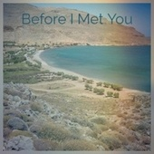 Before I Met You by Various Artists