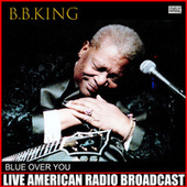 Blue Over You (Live) de B.B. King