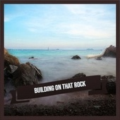 Building On That Rock von Various Artists